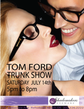 Shademakers Tom Ford Trunk Show Saturday, July 14th from 5 - 8 P